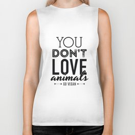 You Don't Love Animals - Go Vegan! Biker Tank