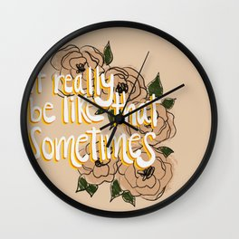 It really be like that sometimes Wall Clock