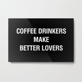 Coffee Drinkers Make Better Lovers Metal Print