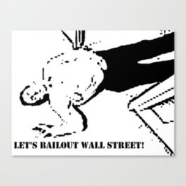 Let's Bailout Wall Street! Canvas Print