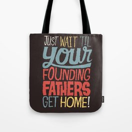 Just wait 'til your founding fathers get home! Tote Bag
