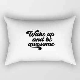 Wake Up And Be Awesome, Motivational Art, Inspirational Art Rectangular Pillow