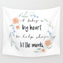 It Takes a Big Heart to Help Shape Little Minds Wall Tapestry
