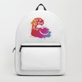 We're All Mad Here Backpack