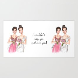 bridesmaid without you Art Print