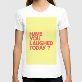 Have You Laughed Today?  T-shirt