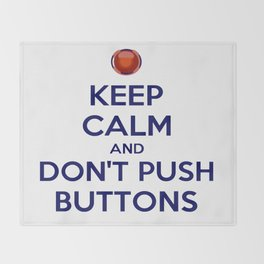 Keep Calm And Don't Push Buttons Throw Blanket