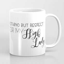 nothing but respect for my high lady Coffee Mug
