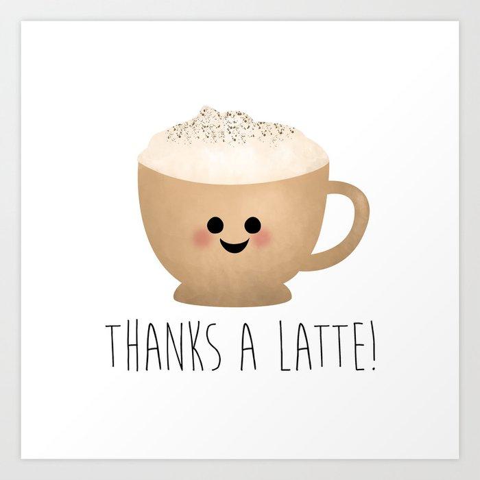 Thanks A Latte Art Print By Avenger