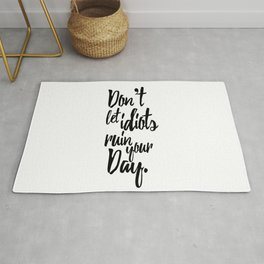 Don't Let Idiots Ruin Your Day Black White Quote Rug