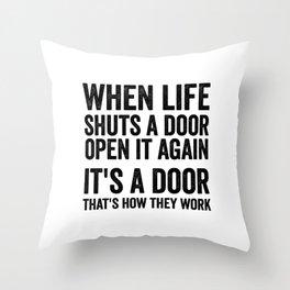 When life shuts a door open it again Throw Pillow