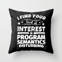 I find your lack of interest in Program semantics disturbing Throw Pillow