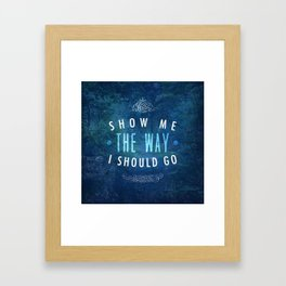 Show Me The Way To Go - Psalm 143:8 Framed Art Print