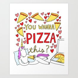 You Wanna Pizza This? Art Print