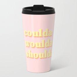 coulda woulda shoulda Travel Mug