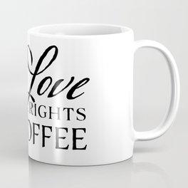 Love, Equal Rights, and Coffee Coffee Mug