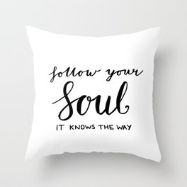 Gifts, Inspiring quotes - Follow your soul - it knows the way Throw Pillow