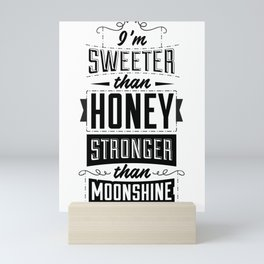 I'm sweeter than honey, stronger than moonshine Mini Art Print