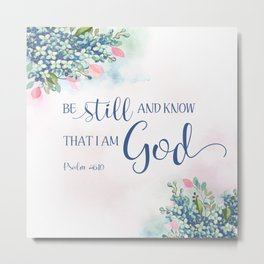 Be Still and Know that I am God, Ps 46:10 Metal Print