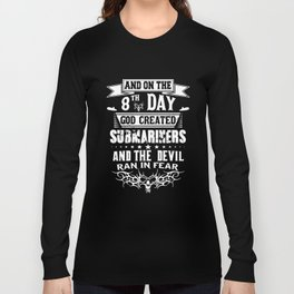 and on the 8th day god created submariners and the devil ran in fear birthday t-shirts Long Sleeve T-shirt