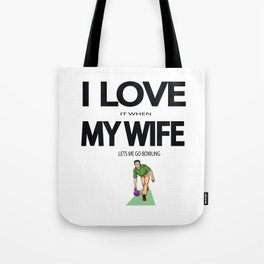 I Love it when my wife lets me go bowling Tote Bag