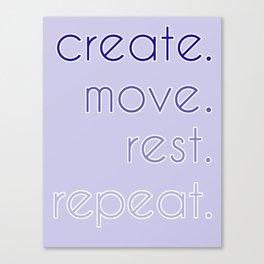 create. move. rest. repeat.  Canvas Print