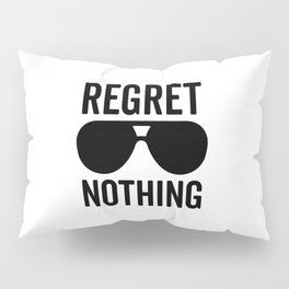 Regret Nothing Quote Pillow Sham
