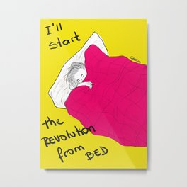 I'll start the revolution from bed Metal Print