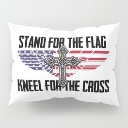 Stand For The Flag Kneel For The Cross Pillow Sham