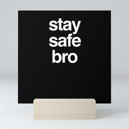 Stay Safe Bro Mini Art Print