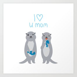 I Love You Mom. Funny grey kids otters with fish. Gift card for Mothers Day. Art Print