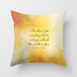 Be who God meant you to be and you will set the world on fire. St Catherine of Siena Throw Pillow