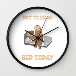 Funny Not To Brag But I Got Out Of Bed Today Sloth Wall Clock