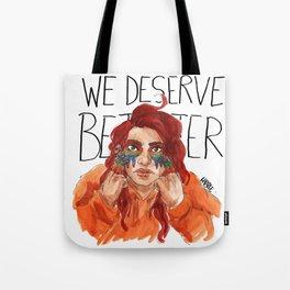 We Deserve Better. Tote Bag