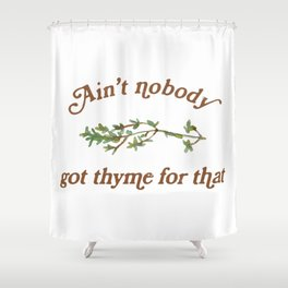 Ain't Nobody Got Thyme For That Shower Curtain