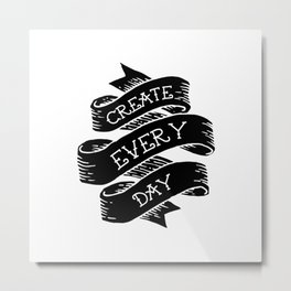 Create Everyday Metal Print