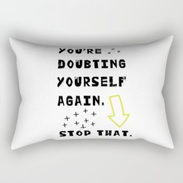 You are doubting yourself again. Stop it. Rectangular Pillow