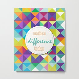 make a difference today Metal Print