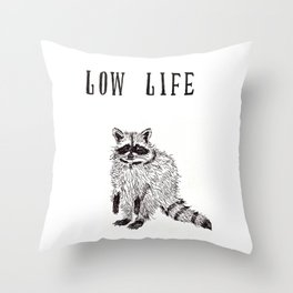"""""""Low Life"""" Throw Pillow"""