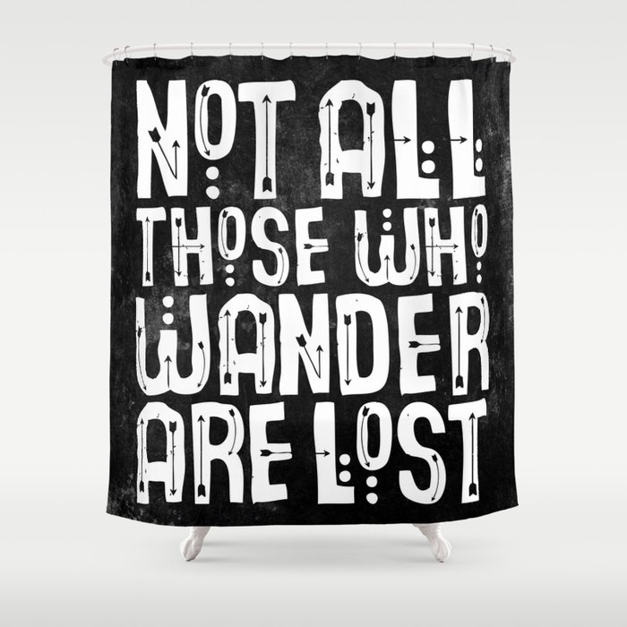 Merveilleux Not All Those Who Wander Are Lost Shower Curtain