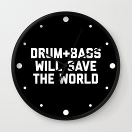 Drum + Bass Save World EDM Quote Wall Clock