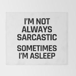 I'm Not Always Sarcastic Sometimes I'm Asleep Throw Blanket
