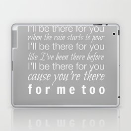 I'll be there for you Friends TV Show Theme Song Gray Laptop & iPad Skin