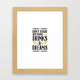 Don't Chase Anything but Drinks & Dreams Framed Art Print