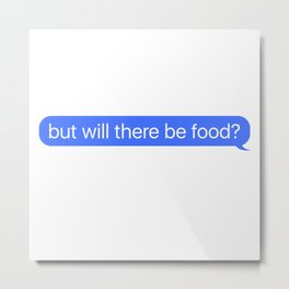 But Will There Be food Message Metal Print
