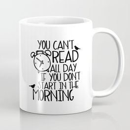 You Can't Read All Day if You Don't... Coffee Mug