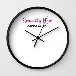 Serenity now karma later Wall Clock