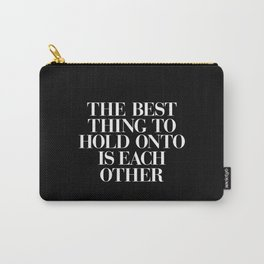 The Best Thing to Hold Onto is Each Other black-white typography poster bedroom home wall decor Carry-All Pouch