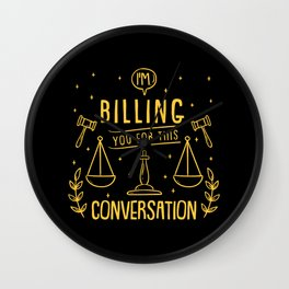 I'm Billing You For This Conversation For Lawyer Wall Clock