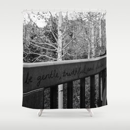 Be Gentle, Truthful and Fearless Shower Curtain